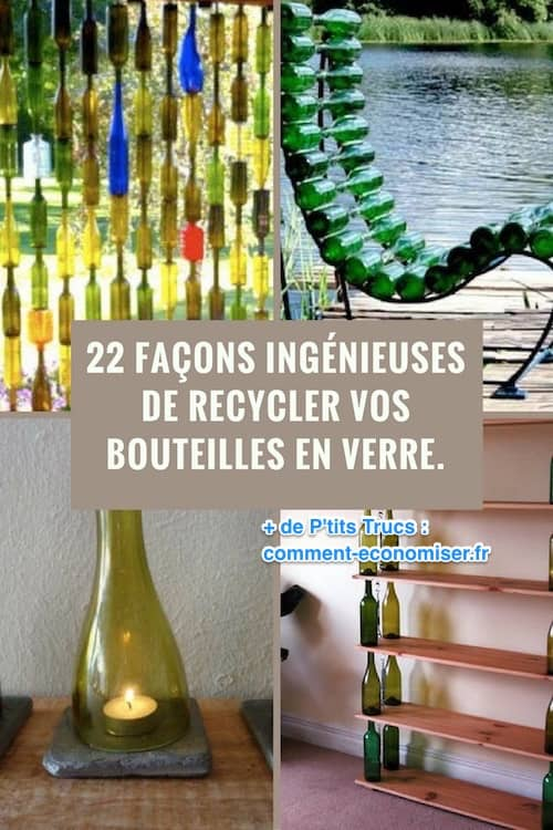 22 Façons Ingénieuses de Recycler Vos Bouteilles en Verre.