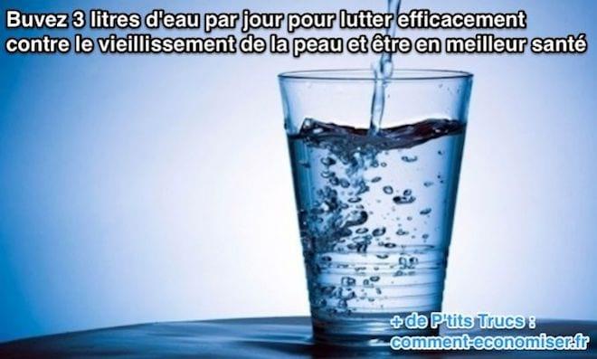 Buvez 3 litres d'eau par jour pour lutter efficacement contre le vieillissement de la peau et être en meilleur santé