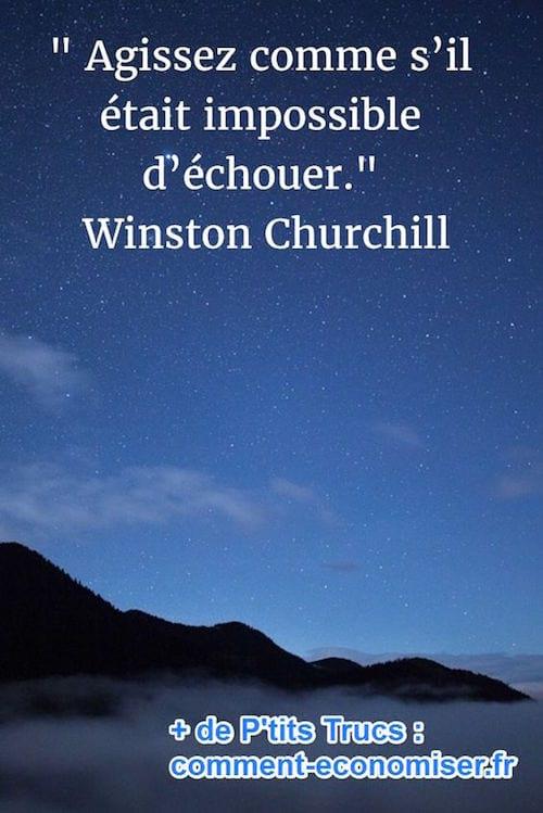 """""""Agissez comme s'il était impossible d'échouer."""" Winston Churchill"""