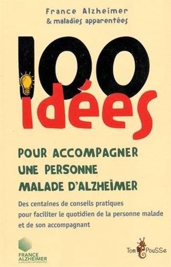 100 idées pour accompagner un malade d'Alzheimer est un ouvrage qui contient des centaines de conseils pratiques pour faciliter le quotidien de la personne malade et de son accompagnant.