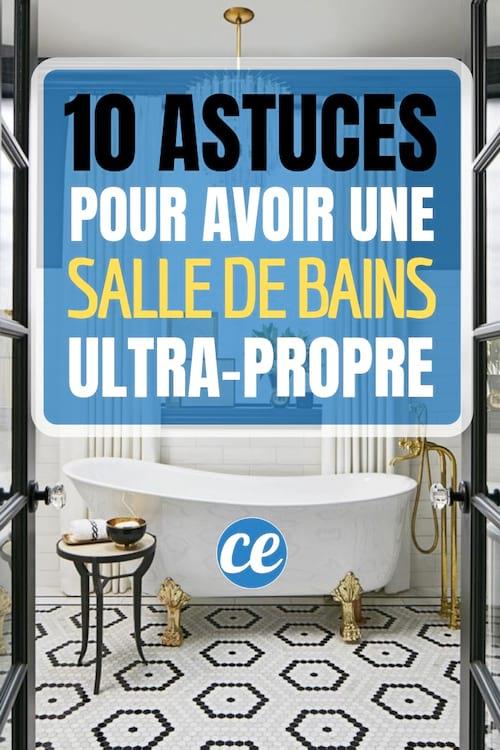 10 Astuces Faciles Pour Avoir Une Salle De Bains Toujours Propre