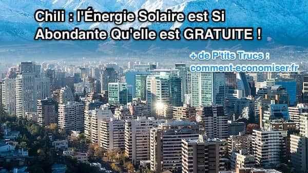 Il y a tellement de panneaux solaire au chili que l'énergie est gratuite