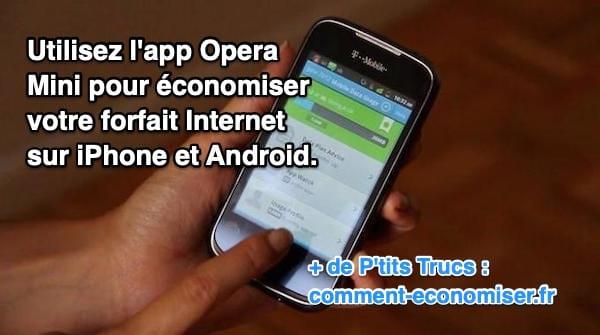 Utilisez l'app gratuite  Opéra Mini pour économiser votre  forfait Internet  sur iPhone  et Android
