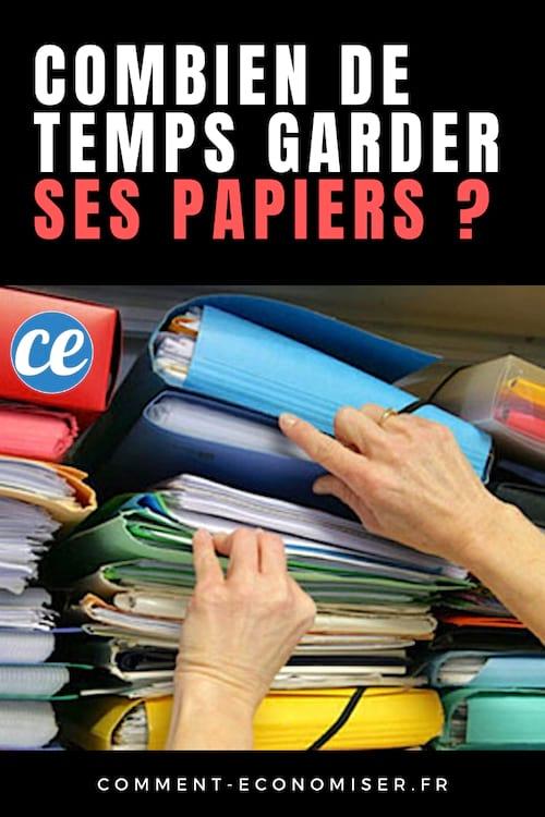 Combien De Temps Faut Il Garder Ses Papiers Le Guide Pour