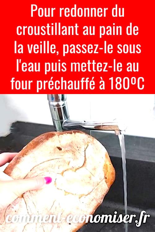 Passez le pain rassis sous l'eau et mettez-le au four pour le transformer en pain frais.