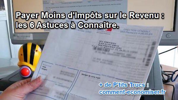 Payer Moins D Impots Sur Le Revenu Les 6 Astuces A Connaitre