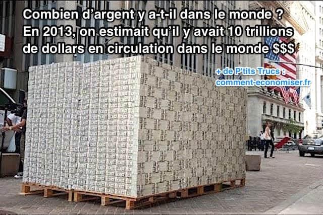 En 2013 il y avait 10 trillions de dollars en circulation dans le monde