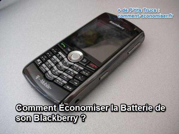 Comment conomiser la batterie de son blackberry - Comment economiser de l eau ...