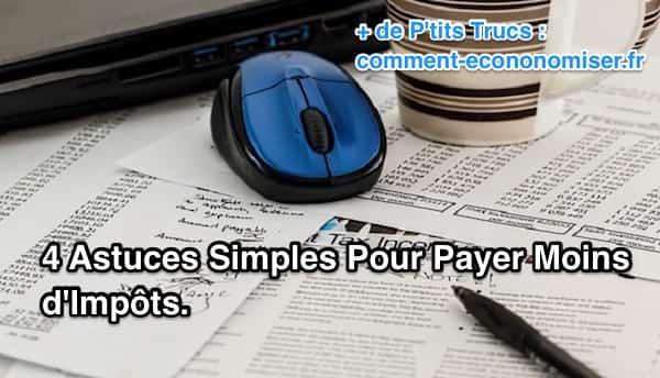 4 Astuces Simples Pour Payer Moins d'Impôts.