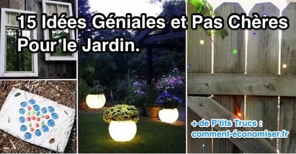 15 Idées Géniales et Pas Chères Pour le Jardin.