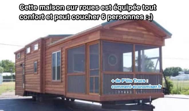 Ces petites maisons sont des habitations roulantes équipées tout confort et qui permettent de loger 6 personnes en même temps !