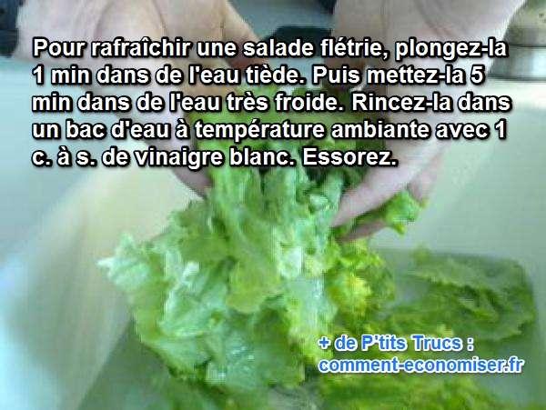 pour raviver une salade abimée, plongez la dans l'eau chaude puis très froide
