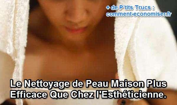 le nettoyage de peau maison plus efficace que chez l esth 233 ticienne