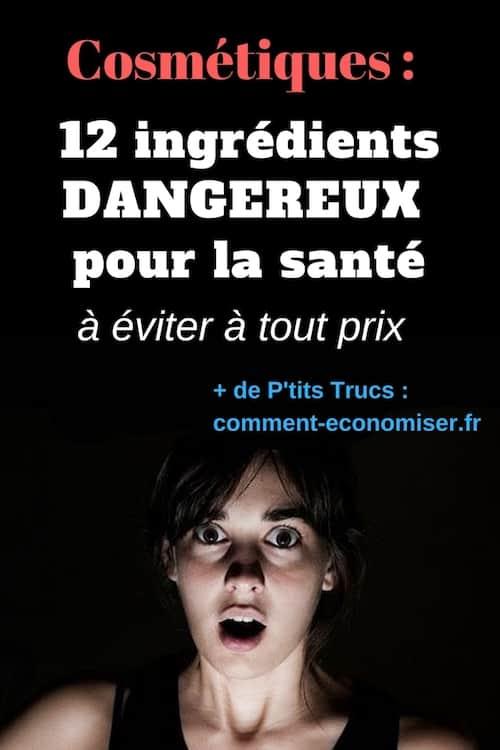 Quels sont les substances toxiques les plus dangereuses dans les produits cosmétiques ?