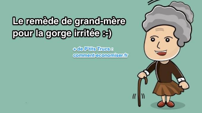 Gorge irrit e le rem de de grand m re efficace qui - Remede de grand mere pour nettoyer le foie ...