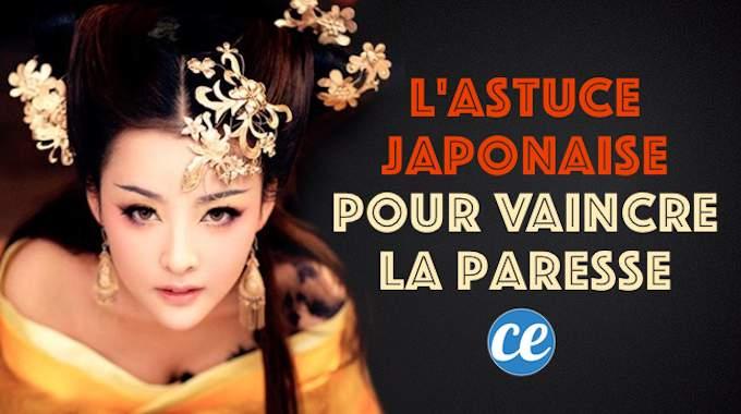 L'Astuce Étonnante Venue Du Japon Pour Vaincre la Paresse.