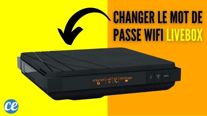 Livebox : Comment Changer le Mot de Passe Wi-Fi Pour en Choisir un FACILE à Retenir.