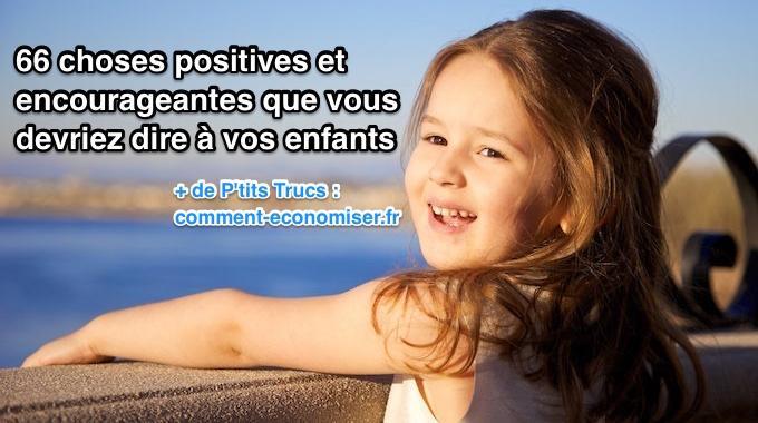 66 Choses Positives et Encourageantes Que Vous Devriez Dire à Vos Enfants.